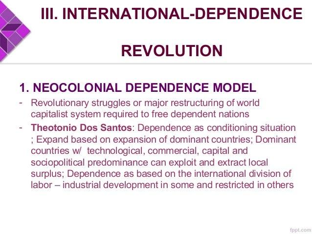 III. INTERNATIONAL-DEPENDENCE REVOLUTION 1. NEOCOLONIAL DEPENDENCE MODEL • Pope John Paul II: One must denounce the existe...