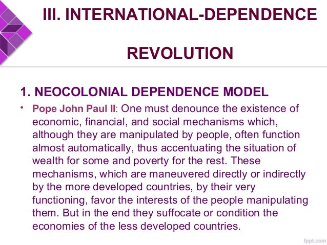 III. INTERNATIONAL-DEPENDENCE REVOLUTION 2. FALSE-PARADIGM MODEL - less-radical - Underdevelopment as result of faulty and...