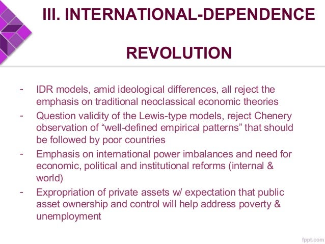III. INTERNATIONAL-DEPENDENCE REVOLUTION WEAKNESSES: - Appealing explanation but no insight on how countries initiate and ...
