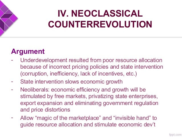 IV. NEOCLASSICAL COUNTERREVOLUTION 3 component approaches 1. Free-market approach - markets alone are efficient; competiti...
