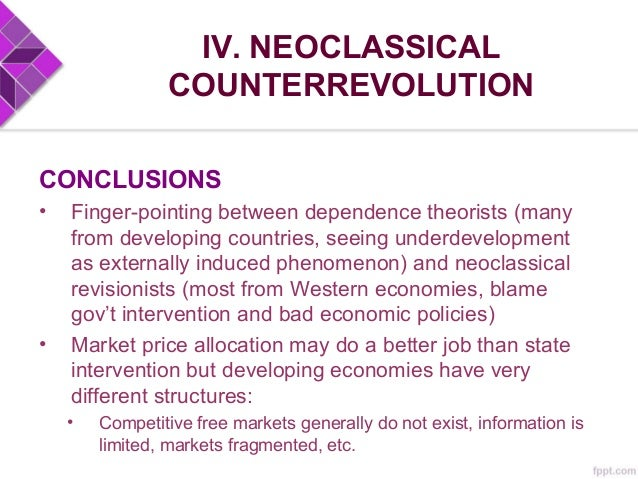 IV. NEOCLASSICAL COUNTERREVOLUTION CONCLUSIONS • Invisible hand often lifts those already well-off, failing to offer oppor...