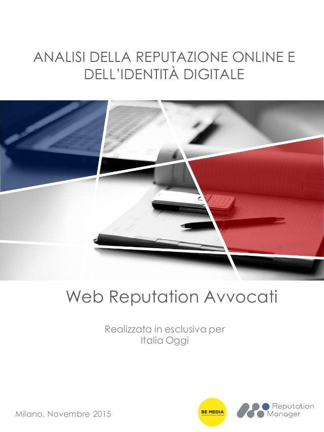 ANALISI DELLA REPUTAZIONE ONLINE E DELL'IDENTITÀ DIGITALE Milano, Novembre 2015 Web Reputation Avvocati Realizzata in escl...