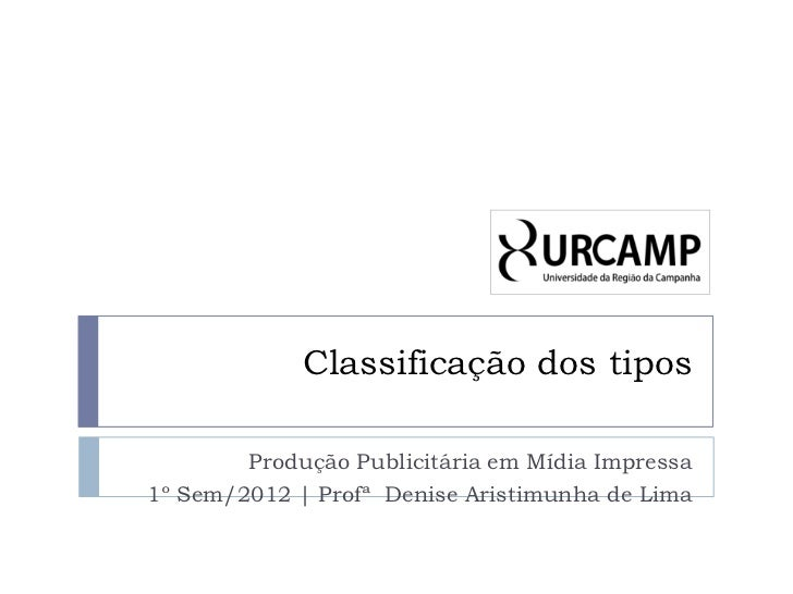 Classificação dos tipos        Produção Publicitária em Mídia Impressa1º Sem/2012 | Profª Denise Aristimunha de Lima