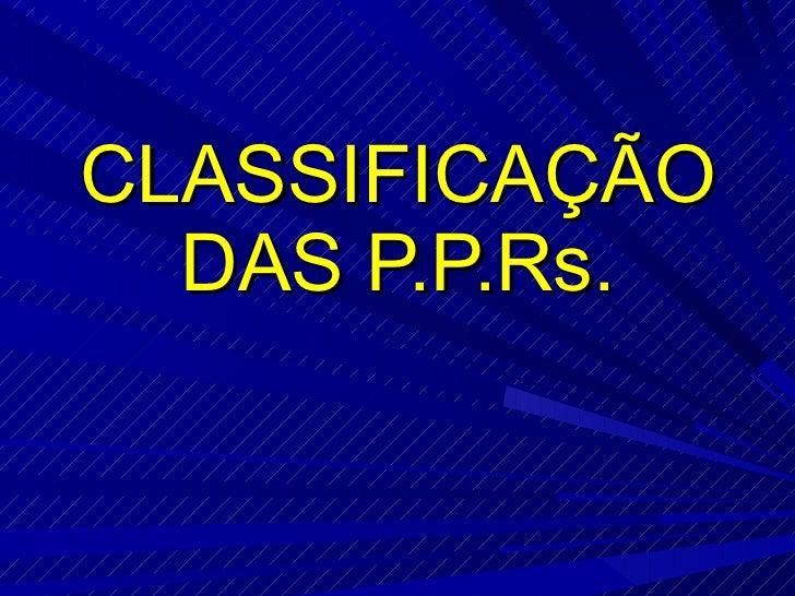 CLASSIFICAÇÃO DAS P.P.Rs.