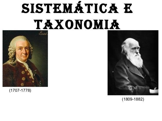 SISTEMÁTICA E TAXONOMIA (1707-1778) (1809-1882)