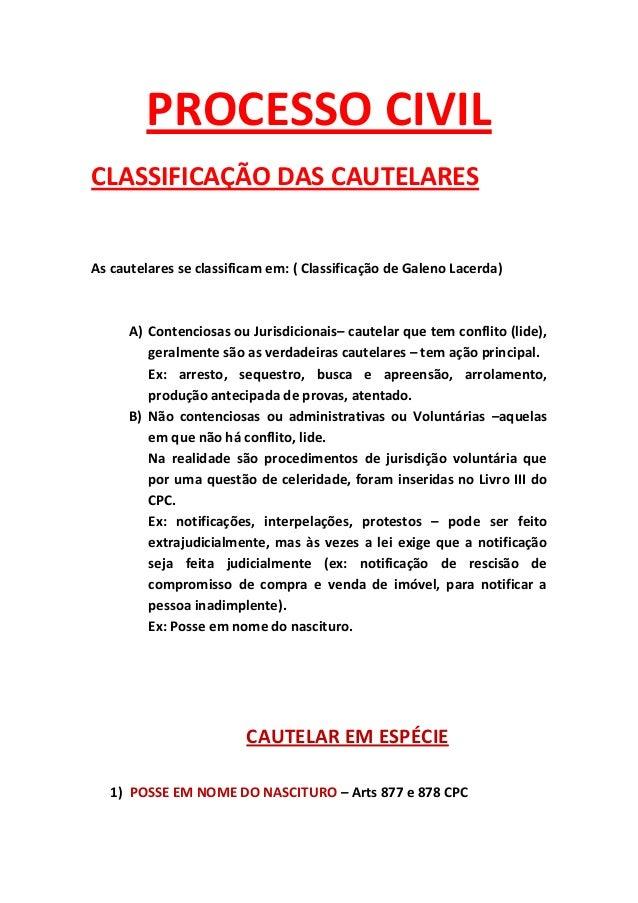 PROCESSO CIVILCLASSIFICAÇÃO DAS CAUTELARESAs cautelares se classificam em: ( Classificação de Galeno Lacerda)      A) Cont...