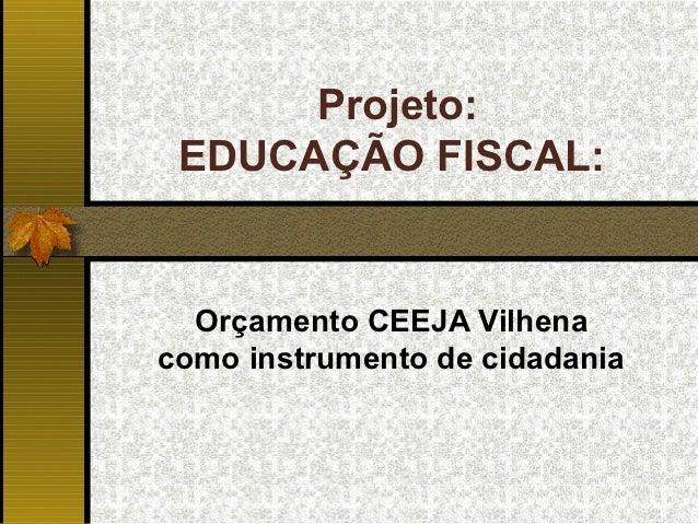 Projeto: EDUCAÇÃO FISCAL:  Orçamento CEEJA Vilhenacomo instrumento de cidadania