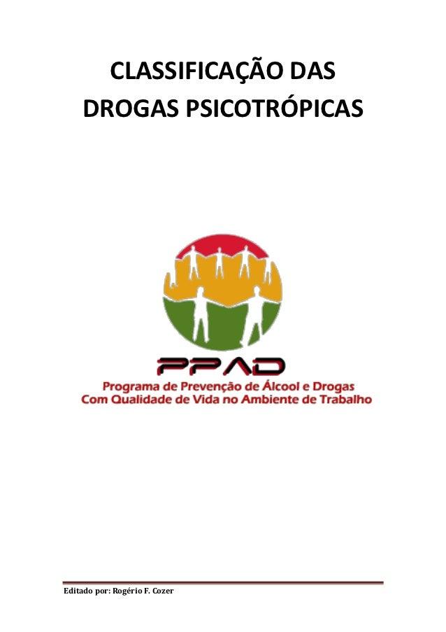 CLASSIFICAÇÃO DAS    DROGAS PSICOTRÓPICASEditado por: Rogério F. Cozer