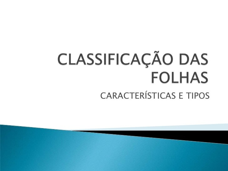 CLASSIFICAÇÃO DAS FOLHAS<br />CARACTERÍSTICAS E TIPOS<br />