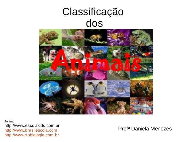 Classificação dos  Fontes:  http://www.escolakids.com.br http://www.brasilescola.com http://www.sobiologia.com.br  Profª D...