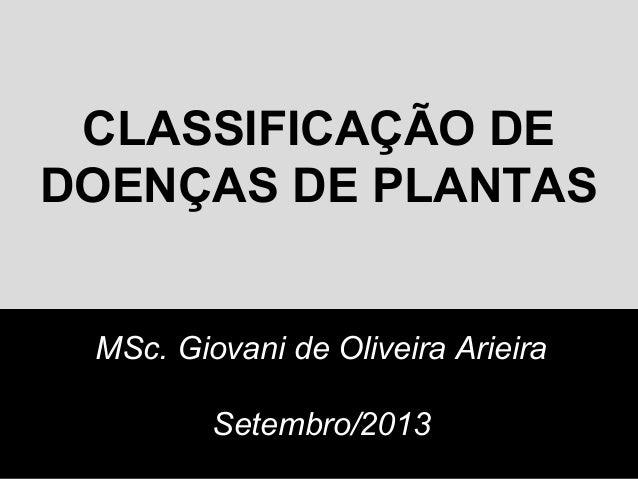 CLASSIFICAÇÃO DE DOENÇAS DE PLANTAS MSc. Giovani de Oliveira Arieira Setembro/2013