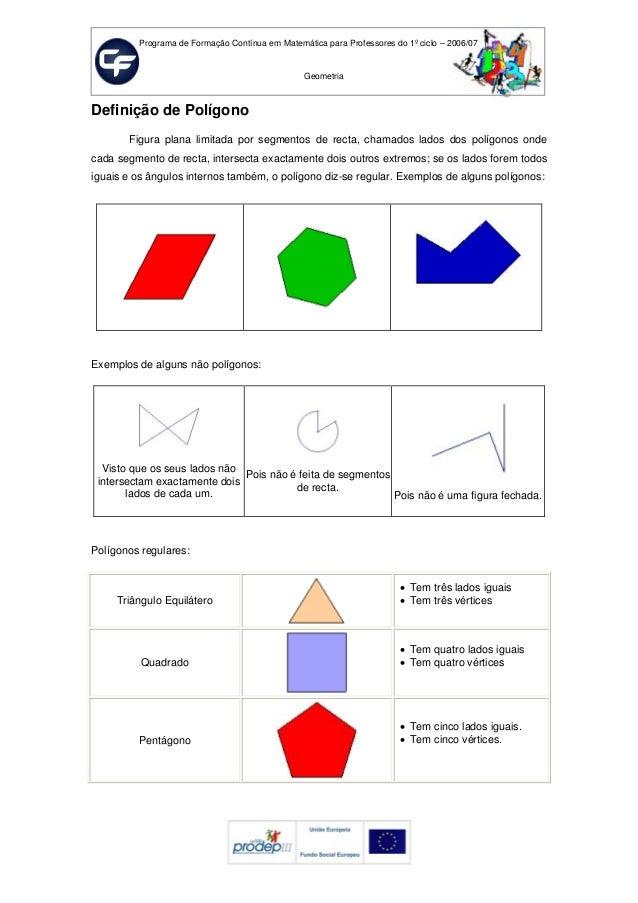 Programa de Formação Contínua em Matemática para Professores do 1º ciclo – 2006/07 Geometria Definição de Polígono Figura ...