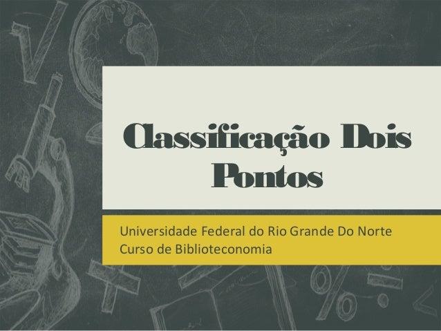 Classificação Dois Pontos Universidade Federal do Rio Grande Do Norte Curso de Biblioteconomia