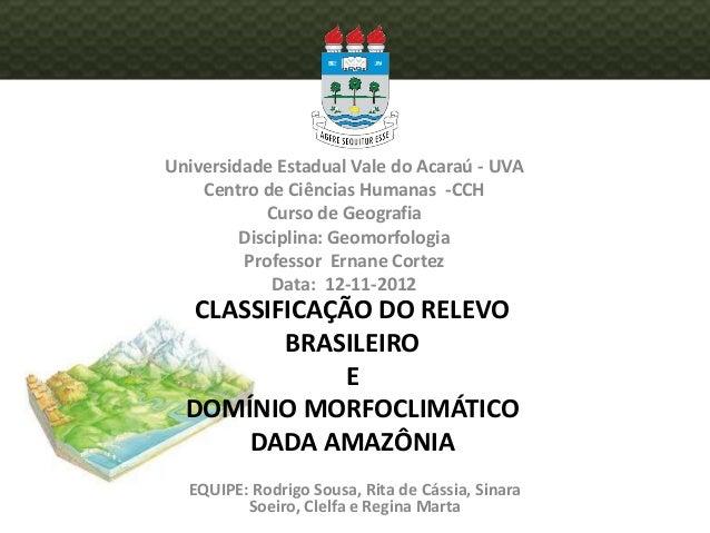 CLASSIFICAÇÃO DO RELEVO BRASILEIRO E DOMÍNIO MORFOCLIMÁTICO DADA AMAZÔNIA Universidade Estadual Vale do Acaraú - UVA Centr...