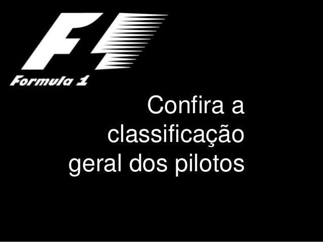 Confira a   classificaçãogeral dos pilotos