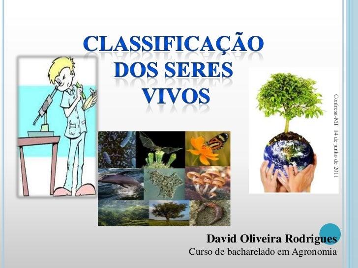 Classificação     dos seres<br /> vivos<br />David Oliveira Rodrigues<br />Curso de bacharelado em Agronomia<br />Confresa...