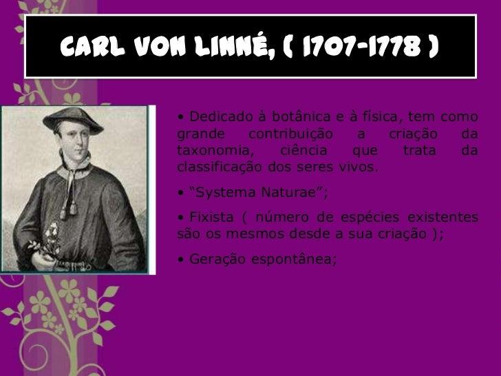 No séc. XVIII em 1735, Lineu (Carl Von Linné(1707-1778)) publicou um livro chamadoSystema Naturae, no qual propôs um siste...