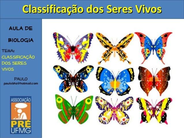 Aula de Biologia Tema: Classificação dos Seres Vivos Paulo paulobhz@hotmail.com Classificação dos Seres VivosClassificação...