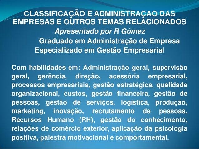 CLASSIFICAÇÃO E ADMINISTRAÇAO DAS EMPRESAS E OUTROS TEMAS RELACIONADOS Apresentado por R Gómez Graduado em Administração d...