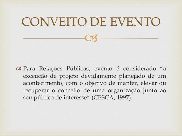 """CONVEITO DE EVENTO     Para Relações Públicas, evento é considerado """"a  execução de projeto devidamente planejado de um ..."""