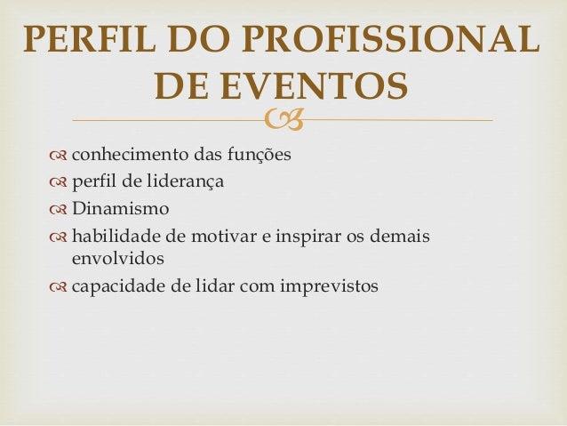 PERFIL DO PROFISSIONAL  DE EVENTOS     conhecimento das funções   perfil de liderança   Dinamismo   habilidade de mot...