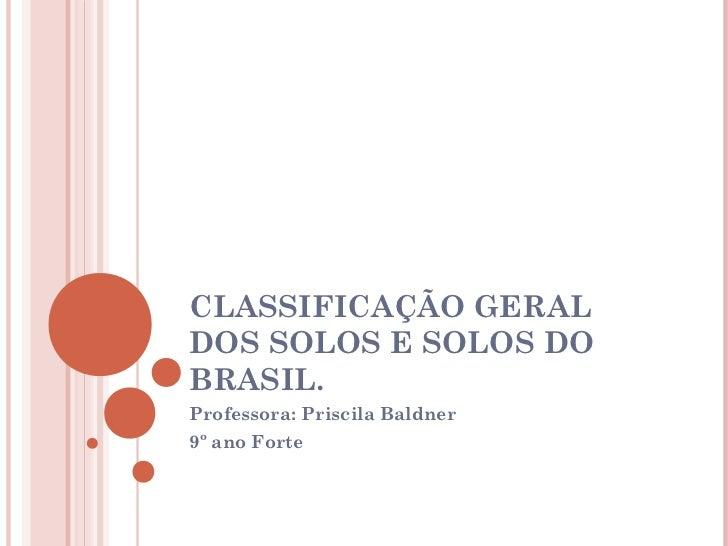 CLASSIFICAÇÃO GERALDOS SOLOS E SOLOS DOBRASIL.Professora: Priscila Baldner9º ano Forte