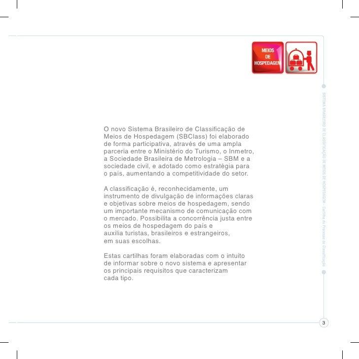 O Sistema Brasileiro de Classificação estabeleceu             sete tipos de Meios de Hospedagem, para             atender ...