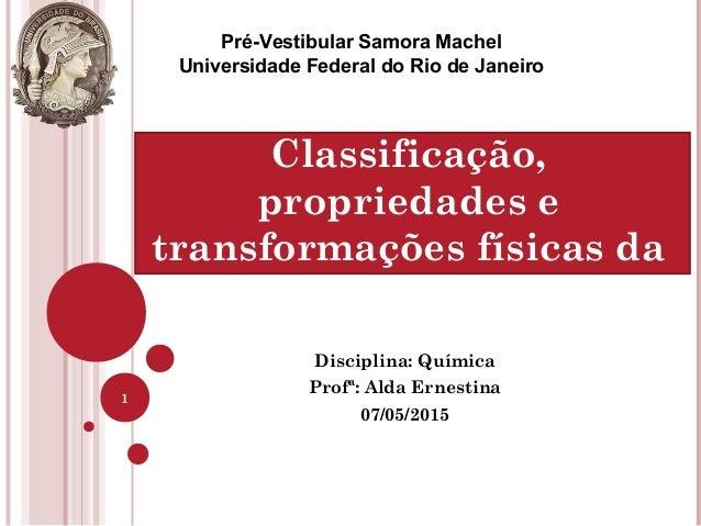 Disciplina: Química Profª: Alda Ernestina 07/05/2015 1 Pré-Vestibular Samora Machel Universidade Federal do Rio de Janeiro...