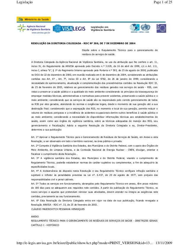 Legislação em Vigilância Sanitária RESOLUÇÃO DA DIRETORIA COLEGIADA - RDC Nº 306, DE 7 DE DEZEMBRO DE 2004 Art. 1º Aprovar...