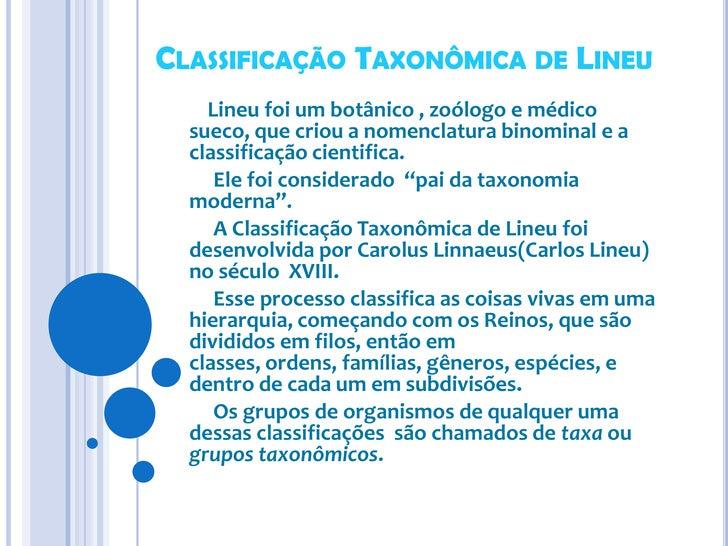 Classificação Taxonômica de Lineu<br />Lineu foi um botânico , zoólogo e médico sueco, que criou a nomenclatura binominal ...