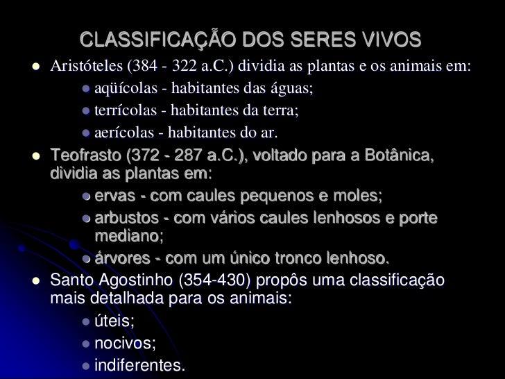 CLASSIFICAÇÃO DOS SERES VIVOS<br /><ul><li>Aristóteles (384 - 322 a.C.) dividia as plantas e os animais em: