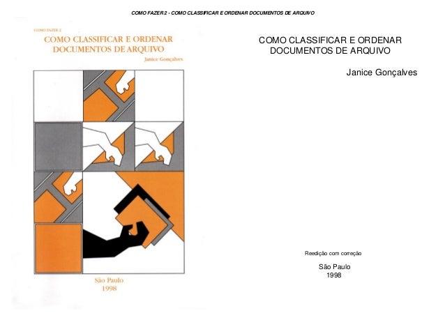 COMO CLASSIFICAR E ORDENAR DOCUMENTOS DE ARQUIVO Janice Gonçalves Reedição com correção São Paulo 1998 COMO FAZER 2 - COMO...