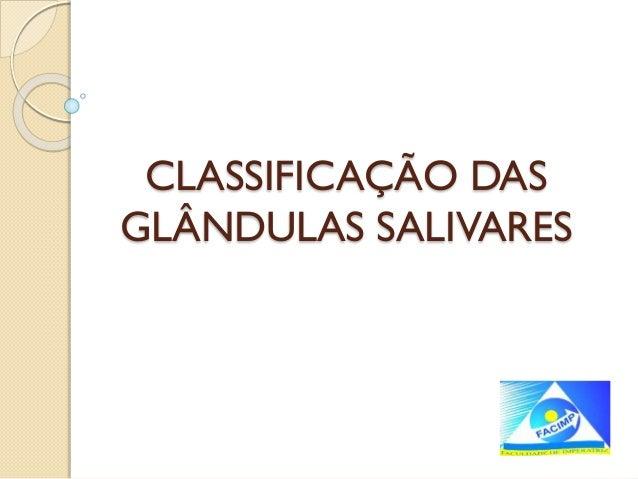 CLASSIFICAÇÃO DAS GLÂNDULAS SALIVARES