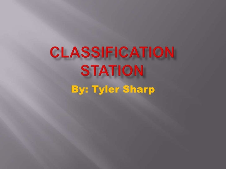 Classification Station<br />By: Tyler Sharp<br />