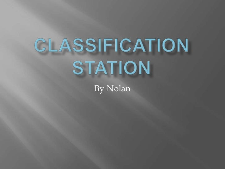 Classification station<br />By Nolan <br />