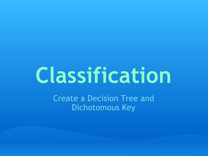 Classification Create a Decision Tree and Dichotomous Key