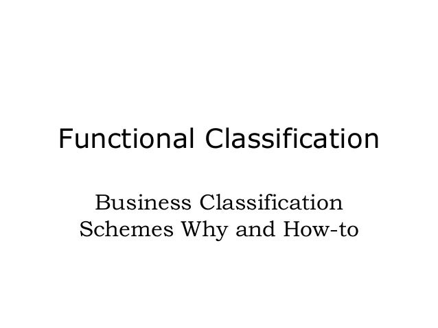 Functional Classification Business Classification Schemes Why and How-to