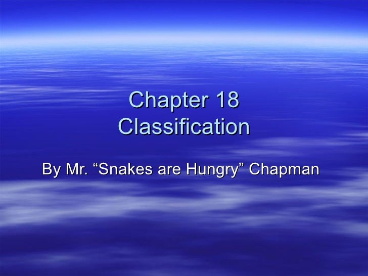 """Chapter 18         ClassificationBy Mr. """"Snakes are Hungry"""" Chapman"""