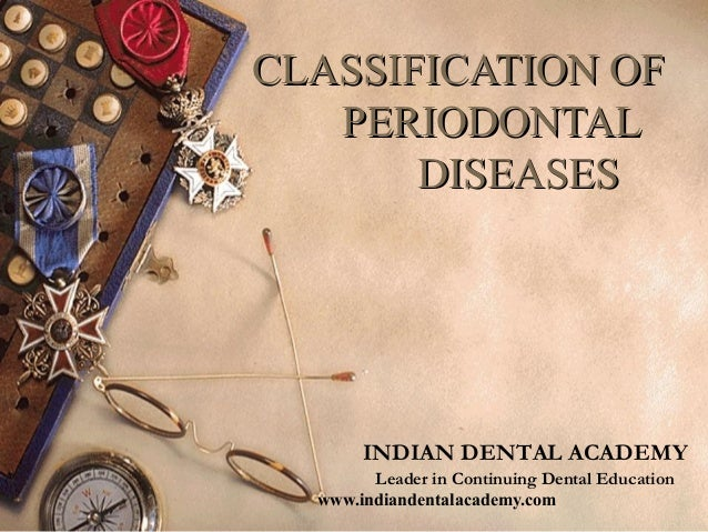 CLASSIFICATION OF   PERIODONTAL       DISEASES       INDIAN DENTAL ACADEMY        Leader in Continuing Dental Education  w...