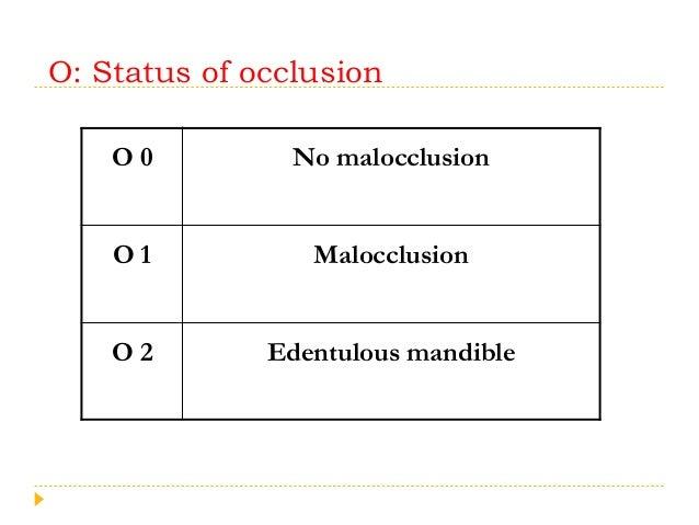 O: Status of occlusion O 0 No malocclusion O 1 Malocclusion O 2 Edentulous mandible