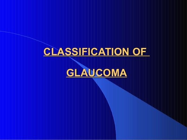 CLASSIFICATION OF GLAUCOMA
