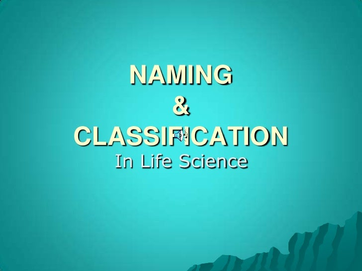 NAMING &CLASSIFICATION<br />In Life Science<br />