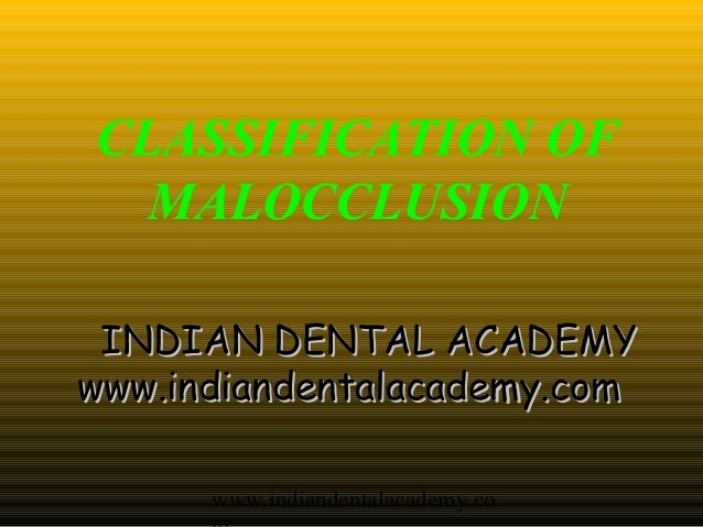CLASSIFICATION OF  MALOCCLUSION INDIAN DENTAL ACADEMYwww.indiandentalacademy.com      www.indiandentalacademy.co