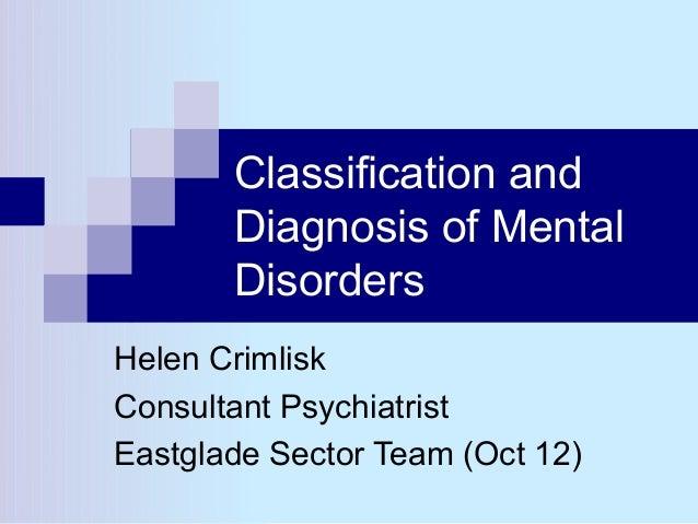 Classification and       Diagnosis of Mental       DisordersHelen CrimliskConsultant PsychiatristEastglade Sector Team (Oc...