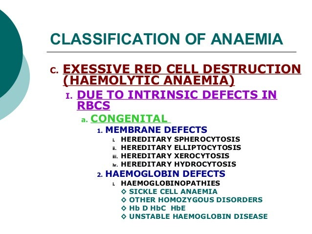 CLASSIFICATION OF ANAEMIAC.   EXESSIVE RED CELL DESTRUCTION     (HAEMOLYTIC ANAEMIA)     I.   DUE TO INTRINSIC DEFECTS IN ...