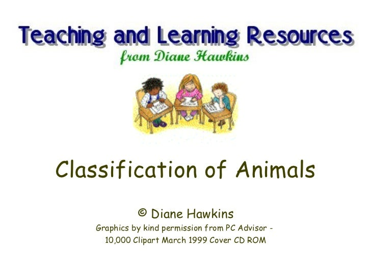 Classification of Animals © Diane Hawkins Graphics by kind permission from PC Advisor -  10,000 Clipart March 1999 Cover C...
