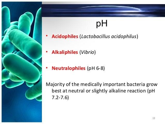 pH • Acidophiles (Lactobacillus acidophilus) • Alkaliphiles (Vibrio) • Neutralophiles (pH 6-8) Majority of the medically i...