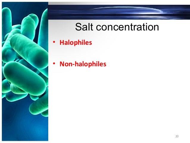 Salt concentration • Halophiles • Non-halophiles 20