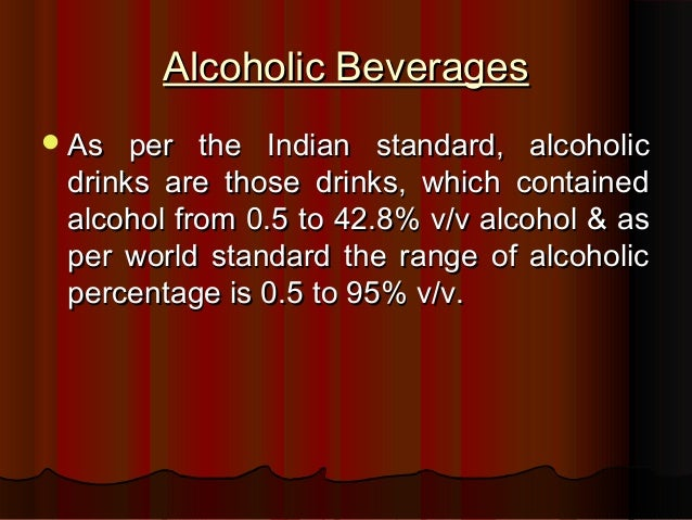 Alcoholic BeveragesAlcoholic Beverages As per the Indian standard, alcoholicAs per the Indian standard, alcoholic drinks ...