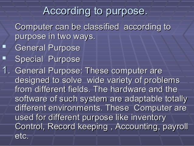According to purpose.According to purpose. Computer can be classified according toComputer can be classified according to ...